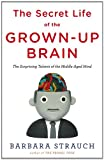 img - for The Secret Life of the Grown-up Brain: The Surprising Talents of the Middle-Aged Mind book / textbook / text book