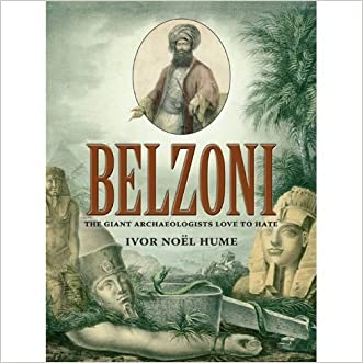 Belzoni: The Giant Archaeologists Love to Hate