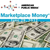 Marketplace Money, June 29, 2012 | [Kai Ryssdal]