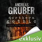Northern Gothic: Dreizehn unheimliche Geschichten | Andreas Gruber