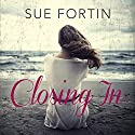 Closing In Audiobook by Sue Fortin Narrated by Elisabeth Hopper