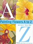 Painting Flowers from a-Z With Sherry...