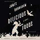 Delicious Foods: A Novel (       UNABRIDGED) by James Hannaham Narrated by James Hannaham