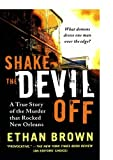 img - for Shake the Devil Off: A True Story of the Murder that Rocked New Orleans book / textbook / text book