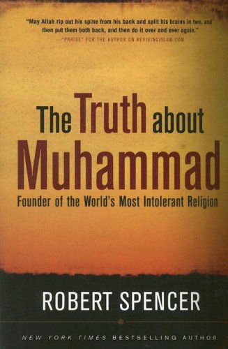 The Truth About Muhammad: Founder of the World's Most Intolerant Religion, ROBERT SPENCER