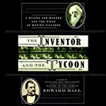 The Inventor and the Tycoon: A Gilded Age Murder and the Birth of Moving Pictures | Edward Ball