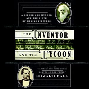 The Inventor and the Tycoon: A Gilded Age Murder and the Birth of Moving Pictures | [Edward Ball]