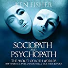 Sociopath and Psychopath: The Worst of Both Worlds Hörbuch von Ken Fisher Gesprochen von: Ken Maxon