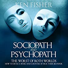 Sociopath and Psychopath: The Worst of Both Worlds Audiobook by Ken Fisher Narrated by Ken Maxon
