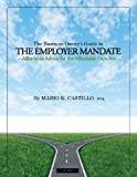 The Business Owners Guide to the Employer Mandate: Affordable Advice for the Affordable Care ACT