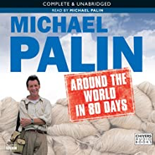 Michael Palin: Around the World in 80 Days (       UNABRIDGED) by Michael Palin Narrated by Michael Palin