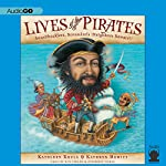 Lives of the Pirates: Swashbucklers, Scoundrels (Neighbors Beware!) | Kathleen Krull