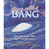 Born With a Bang: The Universe Tells Our Cosmic Story : Book 1 (The Universe Series) ~ Jennifer Morgan