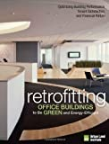 Retrofitting Office Buildings to Be Green and Energy-Efficient: Optimizing Building Performance, Tenant Satisfaction, and Financial Return