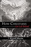 How Christians Got Left Behind (0741465760) by Russell Martin