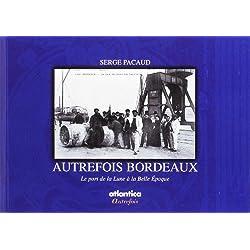 Autrefois Bordeaux : Le port de la Lune à la Belle Epoque