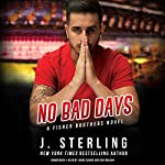 No Bad Days: A Fisher Brothers Novel | J. Sterling