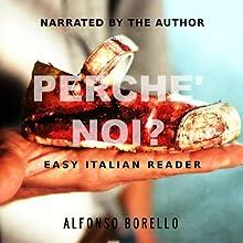 Perch? Noi?: Enhanced Easy Italian Reader Audiobook by Alfonso Borello Narrated by Alfonso Borello