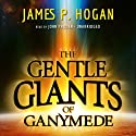The Gentle Giants of Ganymede (       UNABRIDGED) by James P. Hogan Narrated by John Pruden