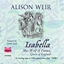 Isabella: The She-Wolf of France Audiobook by Alison Weir Narrated by Lisette Lecat