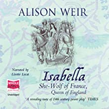Isabella: The She-Wolf of France (       UNABRIDGED) by Alison Weir Narrated by Lisette Lecat