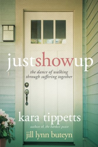 Download Just Show Up: The Dance of Walking through Suffering Together