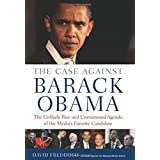 The Case Against Barack Obama: The Unlikely Rise and Unexamined Agenda of the Media's Favorite Candidate ~ David Freddoso