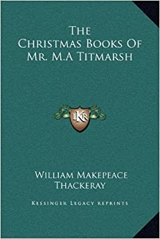 The Christmas Books of Mr. M.a Titmarsh