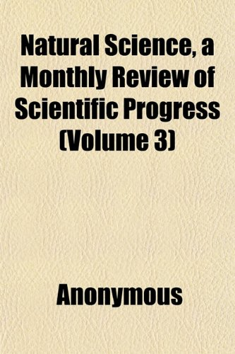 Natural Science, a Monthly Review of Scientific Progress (Volume 3)