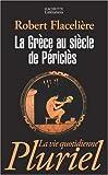 echange, troc Robert Flacelière - La Grèce au siècle de Périclès