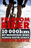 Kevin Davie Freedom Rider: 10 000 Kms by Mountain Bike Across South Africa