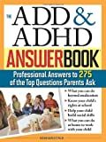 The ADD & ADHD Answer Book: Professional Answers to 275 of the Top Questions Parents Ask