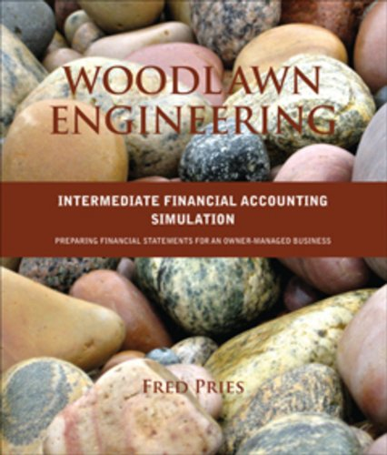 Woodlawn Engineering: Intermediate Financial Accounting Simulation: Preparing Financial Statements for an Owner-Managed