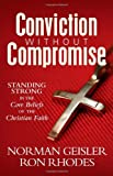 Conviction Without Compromise: Standing Strong in the Core Beliefs of the Christian Faith (0736922202) by Geisler, Norman
