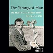 The Strangest Man: The Hidden Life of Paul Dirac, Mystic of the Atom (       UNABRIDGED) by Graham Farmelo Narrated by B. J. Harrison