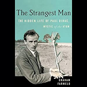 The Strangest Man: The Hidden Life of Paul Dirac, Mystic of the Atom | [Graham Farmelo]