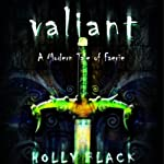 Valiant: A Modern Tale of Faerie (       UNABRIDGED) by Holly Black Narrated by Renee Raudman