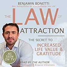 The Law Of Attraction - The Secret to Increased Life Value and Gratitude  by Benjamin P Bonetti Narrated by Benjamin P Bonetti