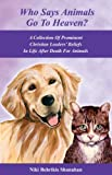 Who Says Animals Go To Heaven? A Collection Of Prominent Christian Leaders Beliefs In Life After Death For Animals