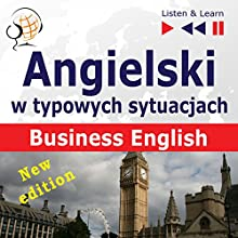 Angielski w typowych sytuacjach: Business English - New Edition (Listen & Learn) Audiobook by Dorota Guzik, Joanna Bruska Narrated by  Maybe Theatre Company