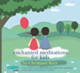 Enchanted Meditations for Kids Christiane Kerr