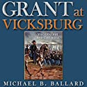 Grant at Vicksburg: The General and the Siege Audiobook by Michael B. Ballard Narrated by Gregg A. Rizzo