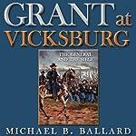 Grant at Vicksburg: The General and the Siege   Michael B. Ballard