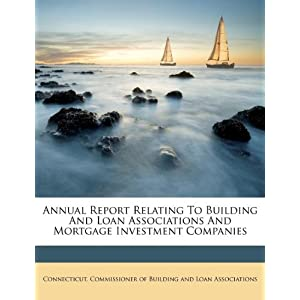 Annual Report Relating To Building And Loan Associations And Mortgage Investment Companies Connecticut. Commissioner of Building an