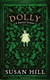Dolly: A Ghost Story by Hill, Susan (2012) Susan Hill