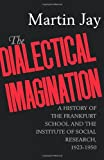 The Dialectical Imagination: A History of the Frankfurt School and the Institute of Social Research, 1923-1950 (Weimar and Now: German Cultural Criticism) (0520204239) by Martin Jay