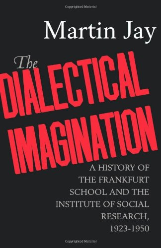 The Dialectical Imagination: A History of the Frankfurt...