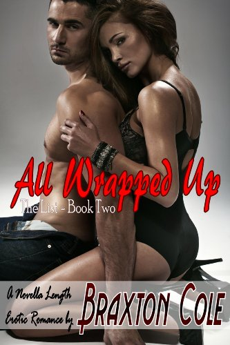 All Wrapped Up - The List: Book 2 by Braxton Cole