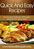 Quick & Easy Recipes: An Amazing Collection Of Recipes Designed For Busy Cooks.