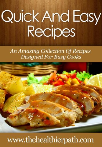 Quick & Easy Recipes: An Amazing Collection Of Recipes Designed For Busy Cooks. by Mary Miller